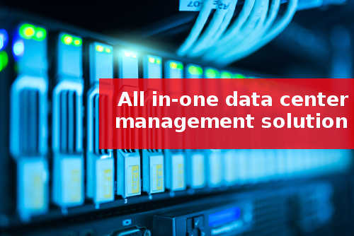 All in-one data center management solution